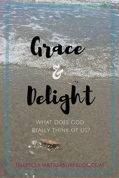 The Peculiar Treasure: Grace & Delight