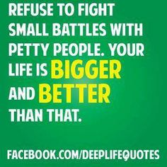 Refuse to fight small battles with petty people your life is bigger and better than that | Anonymous ART of Revolution