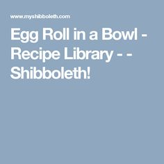 Egg Roll in a Bowl - Recipe Library - - Shibboleth!