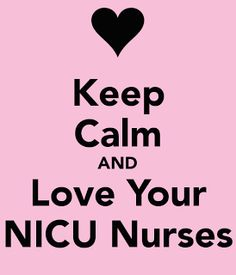 Allie and Ivys Blog: A Very Special 100th Post: The Thing About NICU Nurses