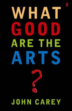 What Good are the Arts? by John Carey http://www.amazon.co.uk/dp/0571226035/ref=cm_sw_r_pi_dp_0xl8tb1MT75QT