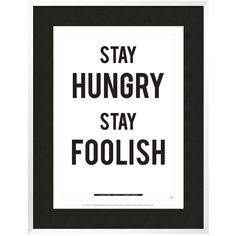 """Art.com """"Stay Hungry Stay Foolish"""" Framed Wall Art ($530) ❤ liked on Polyvore featuring home, home decor, wall art, black, word wall art, contemporary home decor, black framed wall art, inspirational home decor and black wall art"""
