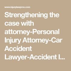 Strengthening the case with attorney-Personal Injury Attorney-Car Accident Lawyer-Accident Injury Lawyer