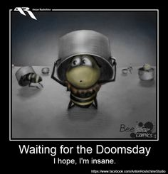 Waiting for the Doomsday...