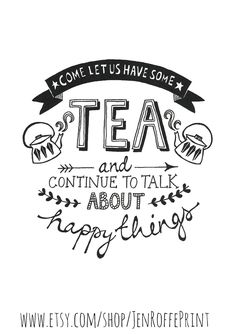 Tea inspirational typography print limited edition- Come let us have some tea..... £15.00, via Etsy.