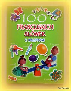 KSIĄŻKA - PREZENT DLA TWOJEGO DZIECKA w księgarni PLAC FRANCUSKI- 100 francuskich słówek z nalepkami-to naprawdę ładne obrazki,  które właściwie są zdjęciami makiet z postaciami i przedmiotami wykonanymi z modeliny. Dopracowane do najmniejszego szczegółu. Dzieciakom bardzo się podoba. Dobry start do nauki języka francuskiego.