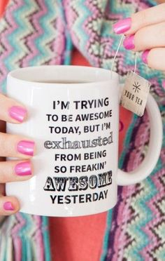 I'm Trying to Be Awesome Today, BUT I'm Exhausted from Being SO Freaking Awesome Yesterday ❤︎ #mug #quote #truth #lol