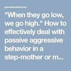 """""""When they go low, we go high."""" How to effectively deal with passive aggressive behavior in a step-mother or mother-in-law."""
