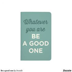Be a good one journal