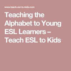 Teaching the Alphabet to Young ESL Learners – Teach ESL to Kids