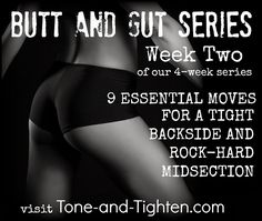 Butt and Gut Series Week 2 from Tone-and-Tighten.com. Nine moves to shred your two biggest problems!
