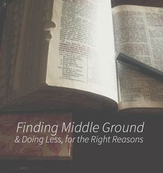Finding Middle Ground - Doing Less, for the Right Reasons