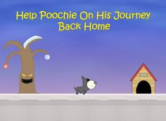 Poochie is lost and only you can help him!   Help your furry friend through 3 worlds using his super powered bark by tapping the screen in order to defeat his enemies and help him find the way home. Making his way past the mean blobs trying to block his path and using items such as jump pads and bubbles to explore a level; all in order find his way to his nice, warm kennel, collecting some well earned bones along the way.  Our website: http://www.dojit.com/games/