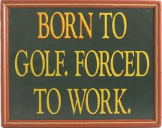 Northwest Gifts - Born to Golf Sign, $19.95 (http://northwestgifts.com/born-to-golf-sign/) Gift ideas for men under fifty bucks. #golf #work #plaque