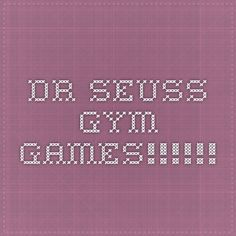 DR. Seuss Gym Games!!!!!! Pe Games For Kindergarten, Pe Games Elementary, Elementary Physical Education, Physical Education Activities, Pe Activities, Health And Physical Education, Elementary Schools, Movement Activities, Early Education