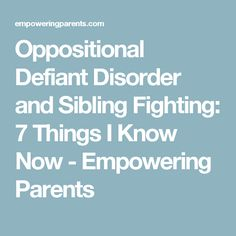 Oppositional Defiant Disorder and Sibling Fighting: 7 Things I Know Now - Empowering Parents Oppositional Defiance, Oppositional Defiant Disorder, Relationship Ocd, Relationship Addiction, Odd Disorder, Disorders, Defiance Disorder, Reactive Attachment Disorder, Conduct Disorder
