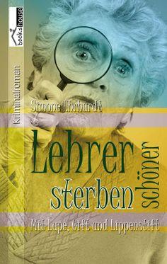 """""""Lehrer sterben schöner - Mit Lupe, Gift und Lippenstift"""" von Simone Ehrhardt ab Januar 2014 im bookshouse Verlag. www.bookshouse.de/buecher/Lehrer_sterben_schoener___Mit_Lupe__Gift_und_Lippenstift/"""