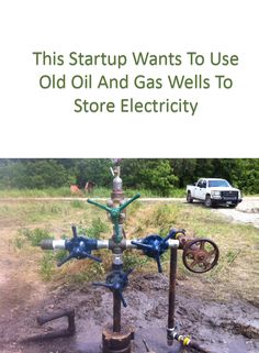 This Startup Wants To Use Old Oil And Gas Wells To Store Electricity [Click on the image] #startup #electricity