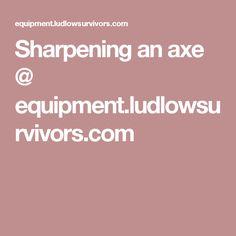 Sharpening an axe @ equipment.ludlowsurvivors.com