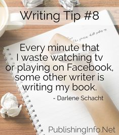 Every Minute That I Waste Watching Tv Or Playing On Facebook Some Other Writer Is