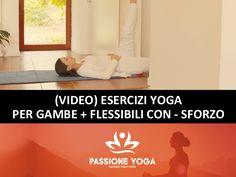 Come ritrovare flessibilità nelle gambe e facilità nell'eseguire gli esercizi e le posizioni yoga.