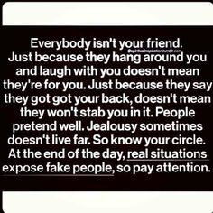 So true! Im tired of the untrustworthy friends in my life. Good thing my life is an open book