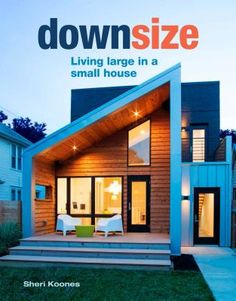 PDF Free Downsize: Living Large in a Small House Author Sheri Koones Aging In Place, Multipurpose Room, Creative Storage, How To Buy Land, Large Homes, Prefab, Pictures Images, Home And Living, Architecture