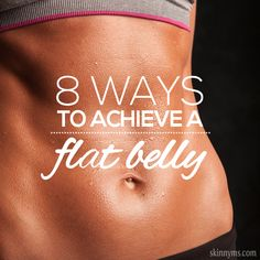 8 Ways To Achieve A Flat Belly--you'll be surprised at some of the things on this list! #flatbelly #abs #fitness
