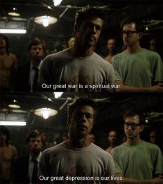 Fight Club, our great depression is our lives.