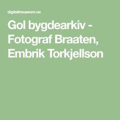 Gol bygdearkiv - Fotograf Braaten, Embrik Torkjellson