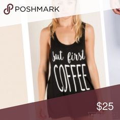 Black Tank But First Coffee Tank !! Black w/ white lettering, brand new never worn before, no tags Tops Tank Tops