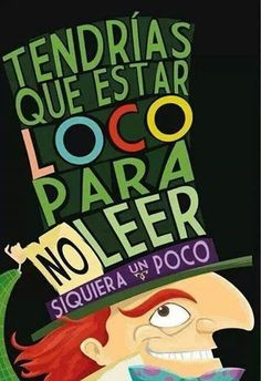 El sombrerero loco... por la lectura. You'd have to be crazy not to read even a little.