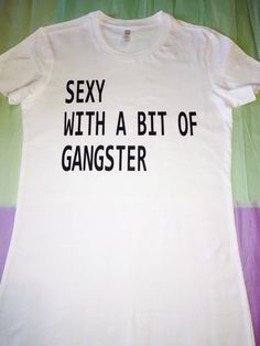 A personal favorite from my Etsy shop https://www.etsy.com/listing/241770803/sexy-with-a-bit-of-gangster-fitted-tee