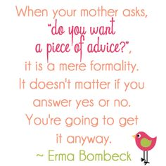 A funny little quote from Erma Bombeck (graphic by TheHomeschoolChic. Quotes By Famous People, Famous Quotes, Quotes To Live By, Best Quotes, Erma Bombeck Quotes, Xmas Gifts For Mom, A Piece Of Advice, Little Things Quotes, Word Nerd