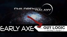 Children of the Galaxy - Early Axe