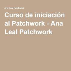 Curso gratuito de iniciación al Patchwork - Ana Leal Patchwork