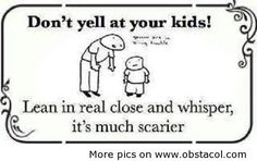 Make your eyes really wide too...ooo I can still feel the steam from my mom's breath when she did this! LMBOOOO