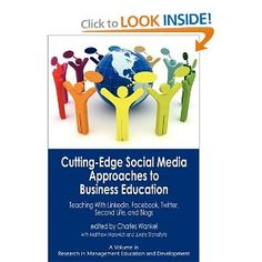Cutting-edge Social Media Approaches to Business Education: Teaching with LinkedIn, Facebook, Twitter, Second Life, and Blogs (PB) (Research in Management Education and Development)