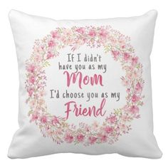 Mother's Day Pink Pastel Floral Watercolor Quote Throw Pillow - When you want to give your mom flowers for Mother's Day but want them to last a lifetime then this is the gift to give her. She will cherish this gorgeous pillow and be reminded every day just how you feel about having her for your mom.