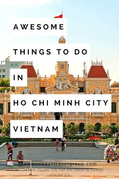 Awesome Things to Do in Ho Chi Minh City, Vietnam More
