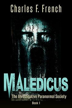 Maledicus: The Investigative Paranormal Society Book I by...