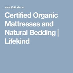 Certified Organic Mattresses and Natural Bedding | Lifekind