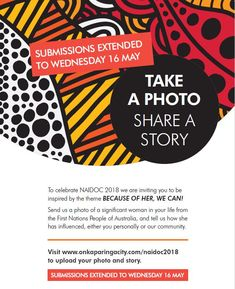 To celebrate NAIDOC 2018 we are inviting you to be inspired by the theme BECAUSE OF HER, WE CAN! Send us a photo of a significant woman in your life from the First Nations People of Australia, and tell us how she has influenced, either you personally or our community. Submissions close Monday 30 April 2018