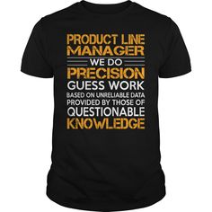 e2da16e9e Product Line Manager We Do Precision Guess Work Knowledge T Shirt, Hoodie  Product Line Manager
