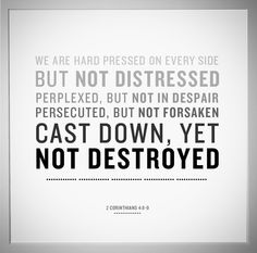 ...but not destroyed...2 Corinthians 4:8-9