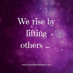We Rise By Lifting Others | Inspirational Quote For Women | Inspire | Lift Others