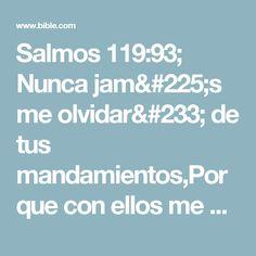 Salmos 119:93; Nunca jamás me olvidaré de tus mandamientos,Porque con ellos me has vivificado. Bible, Forget, Psalms, Reading, Biblia, Books Of Bible, The Bible