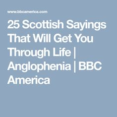 25 Scottish Sayings That Will Get You Through Life | Anglophenia | BBC America