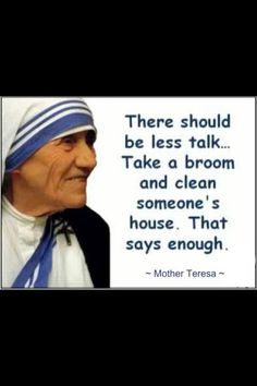Mother Teresa- Take less time to express opinions and more time to do good.