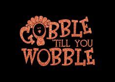 Custom Gobble Till You Wobble Iron On Vinyl Or Glitter Vinyl Thanksgiving Heat T-shirt Transfer by MyCreativeOutletTime on Etsy